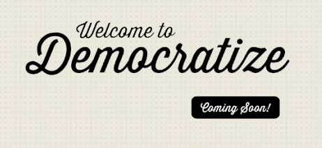 Democratize coming soon